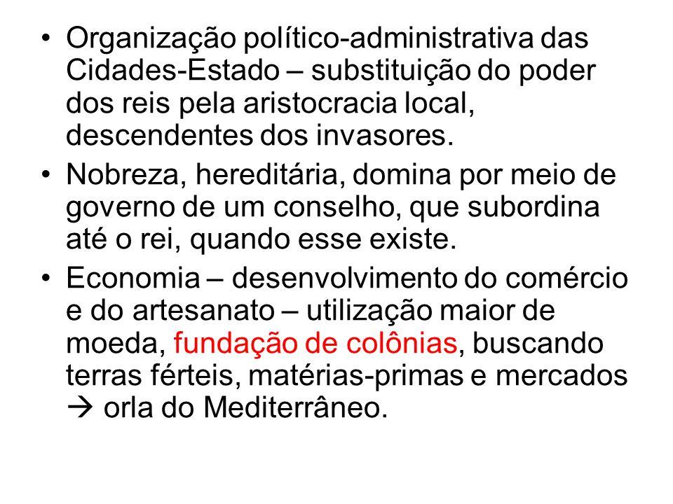 Organização político-administrativa das Cidades-Estado – substituição do poder dos reis pela aristocracia local, descendentes dos invasores.