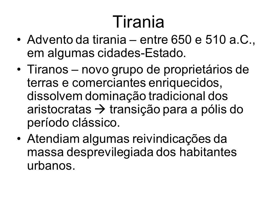 Tirania Advento da tirania – entre 650 e 510 a.C., em algumas cidades-Estado.
