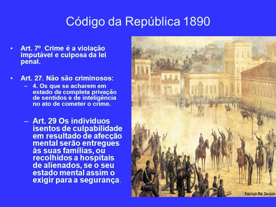 Código da República 1890 Art. 7º Crime é a violação imputável e culposa da lei penal. Art. 27. Não são criminosos: