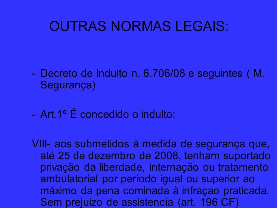 OUTRAS NORMAS LEGAIS: Decreto de Indulto n. 6.706/08 e seguintes ( M. Segurança) Art.1º É concedido o indulto: