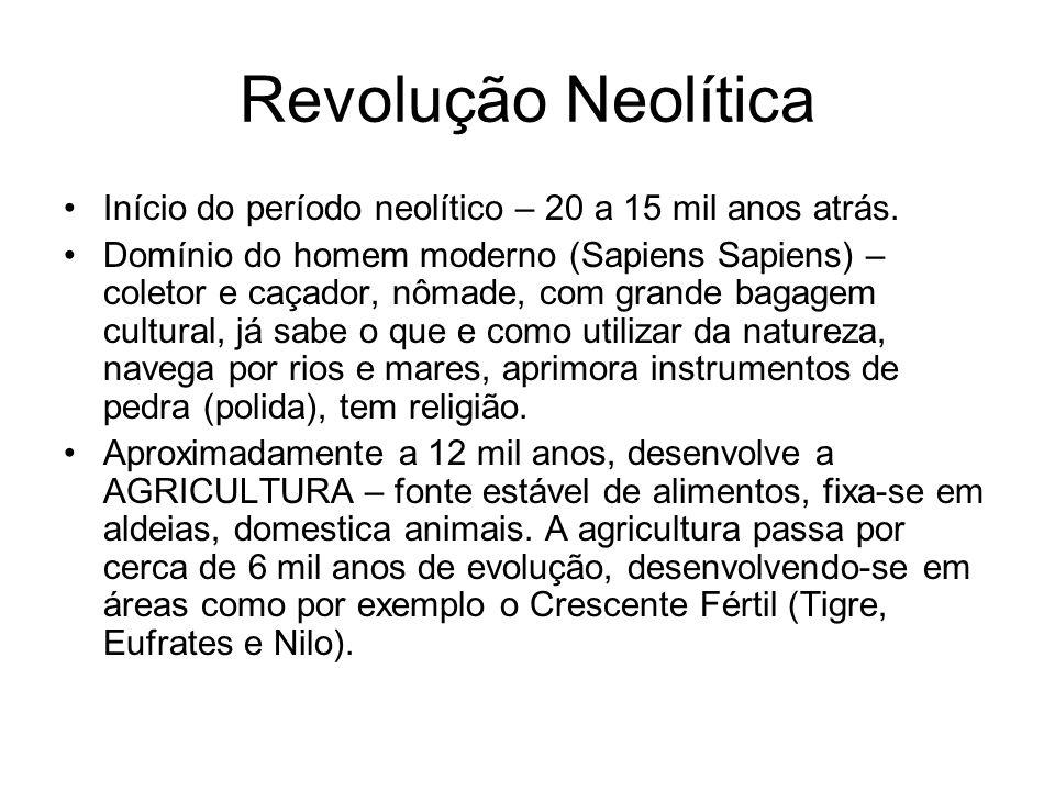 Revolução Neolítica Início do período neolítico – 20 a 15 mil anos atrás.