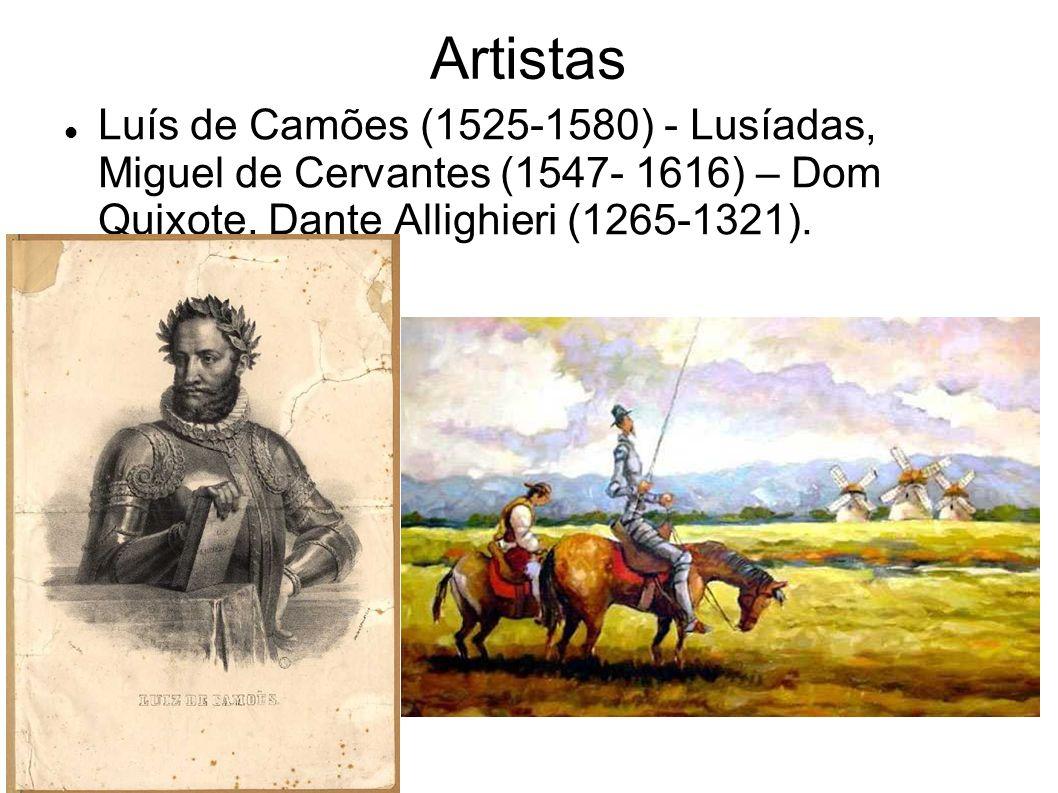 Artistas Luís de Camões (1525-1580) - Lusíadas, Miguel de Cervantes (1547- 1616) – Dom Quixote, Dante Allighieri (1265-1321).