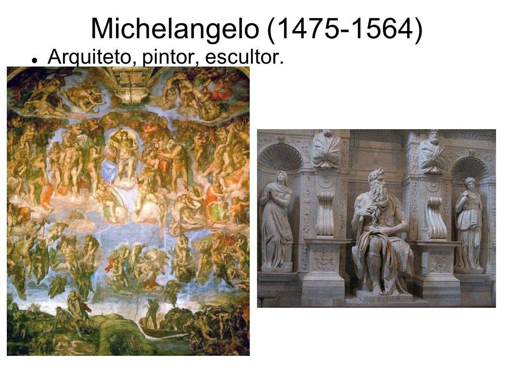 Michelangelo (1475-1564) Arquiteto, pintor, escultor.