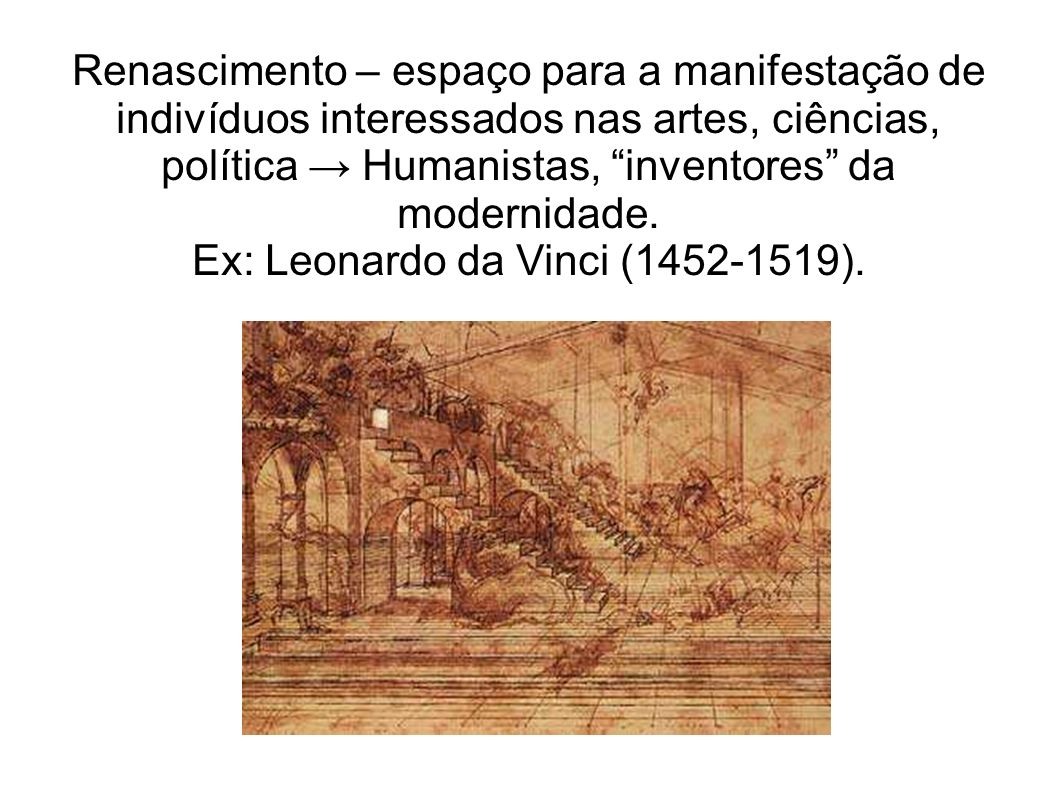 Ex: Leonardo da Vinci (1452-1519).