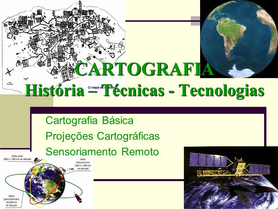 CARTOGRAFIA História – Técnicas - Tecnologias