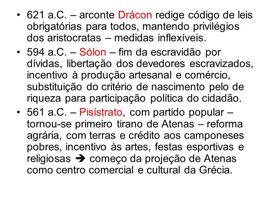 621 a.C. – arconte Drácon redige código de leis obrigatórias para todos, mantendo privilégios dos aristocratas – medidas inflexíveis.