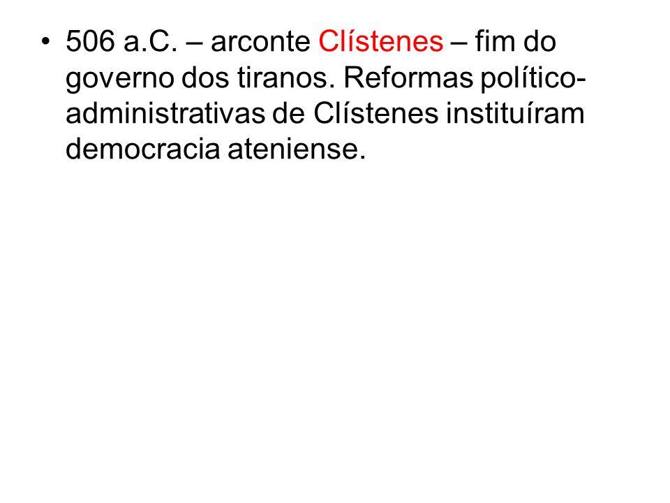 506 a. C. – arconte Clístenes – fim do governo dos tiranos