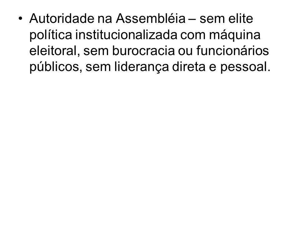 Autoridade na Assembléia – sem elite política institucionalizada com máquina eleitoral, sem burocracia ou funcionários públicos, sem liderança direta e pessoal.