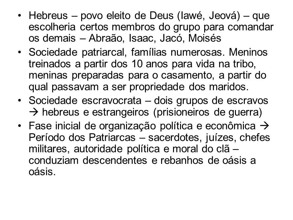 Hebreus – povo eleito de Deus (Iawé, Jeová) – que escolheria certos membros do grupo para comandar os demais – Abraão, Isaac, Jacó, Moisés
