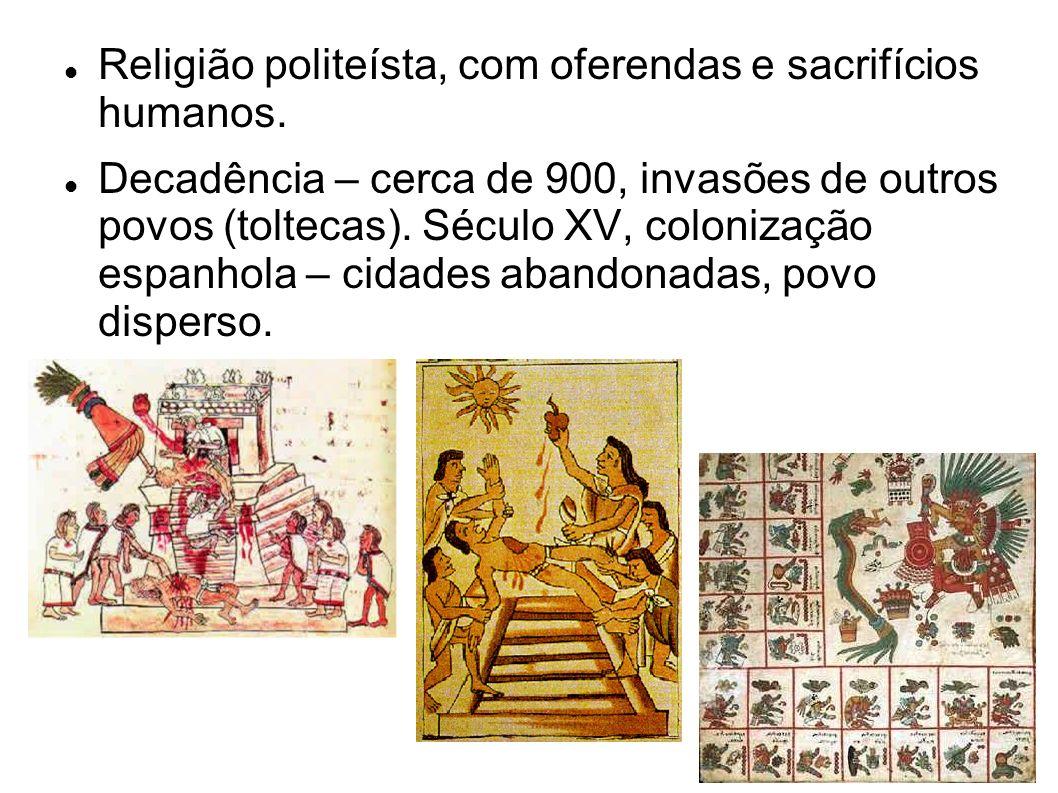 Religião politeísta, com oferendas e sacrifícios humanos.