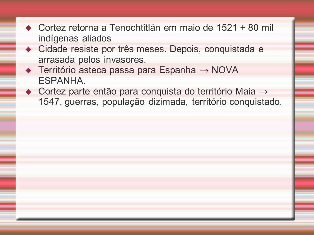 Cortez retorna a Tenochtitlán em maio de 1521 + 80 mil indígenas aliados