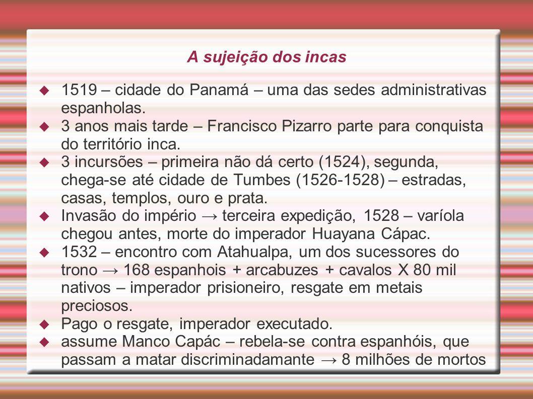 A sujeição dos incas 1519 – cidade do Panamá – uma das sedes administrativas espanholas.