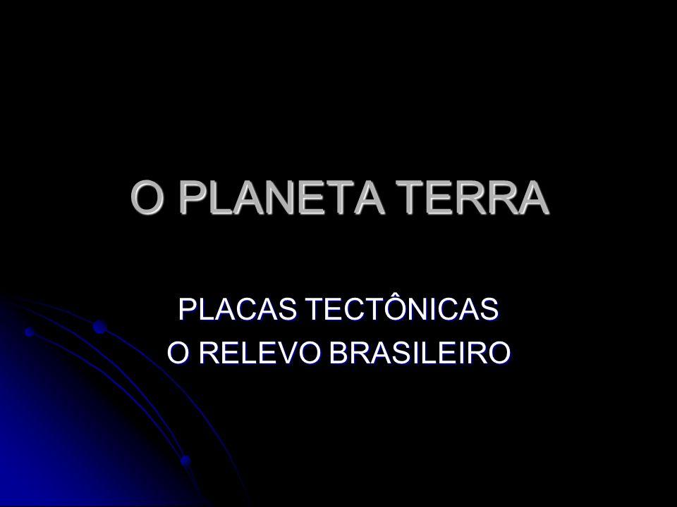 PLACAS TECTÔNICAS O RELEVO BRASILEIRO
