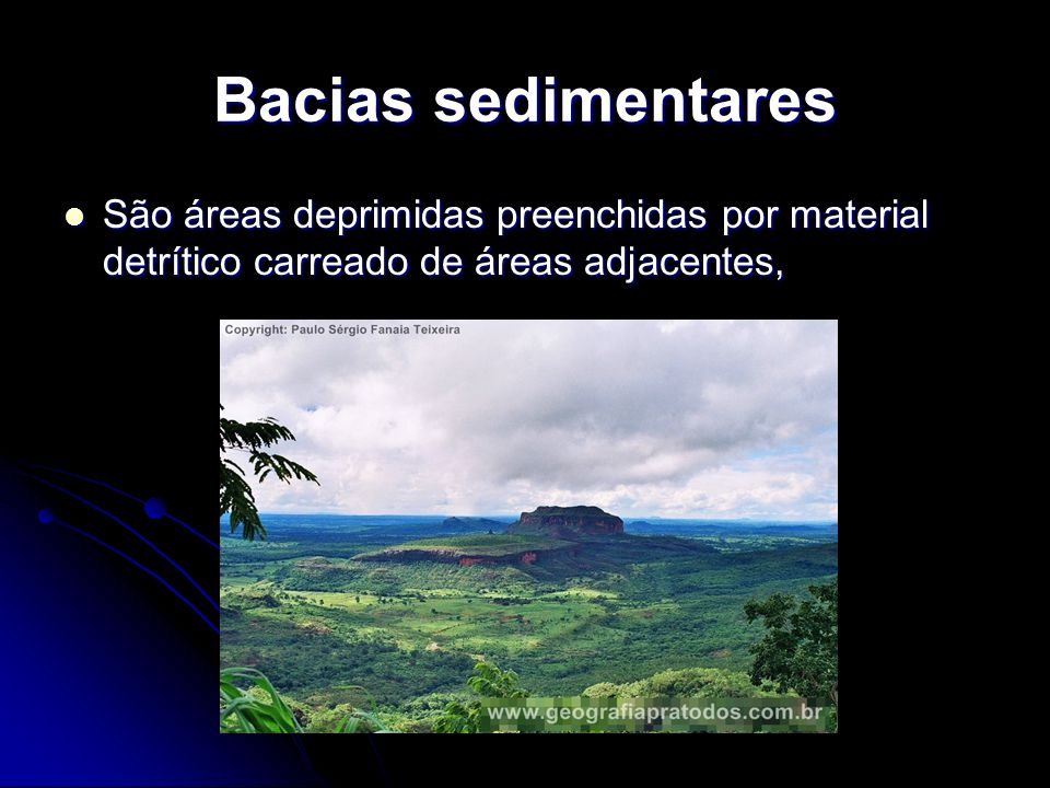 Bacias sedimentares São áreas deprimidas preenchidas por material detrítico carreado de áreas adjacentes,