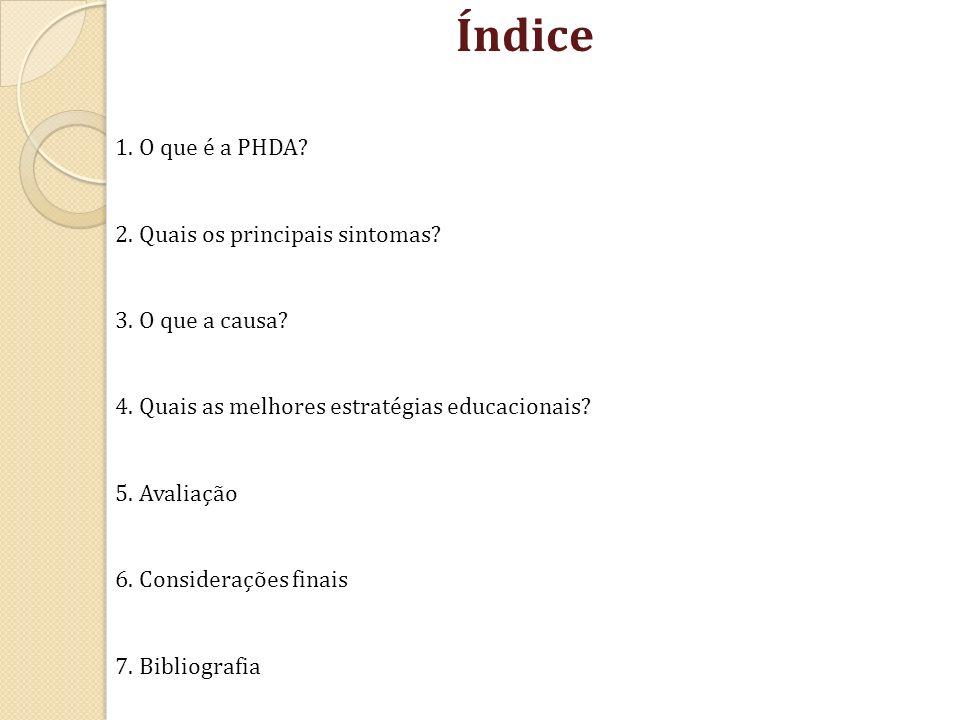 Índice 1. O que é a PHDA 2. Quais os principais sintomas