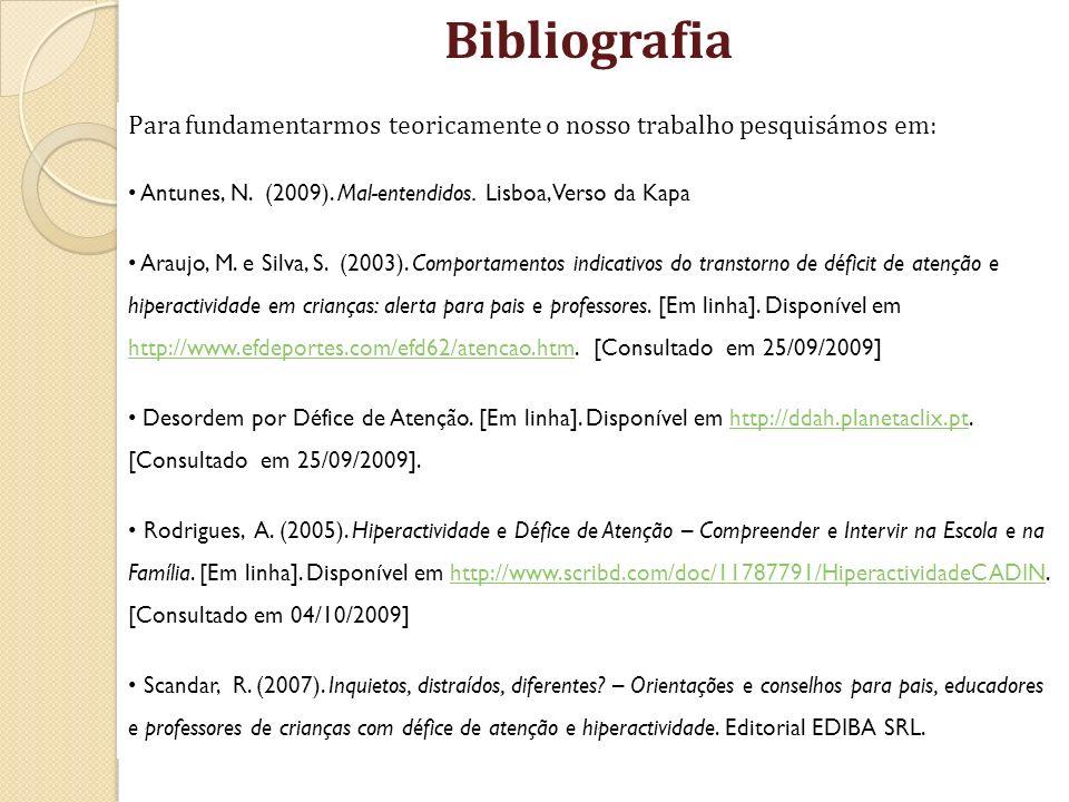 Bibliografia Para fundamentarmos teoricamente o nosso trabalho pesquisámos em: • Antunes, N. (2009). Mal-entendidos. Lisboa, Verso da Kapa.