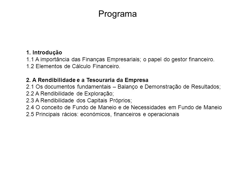 Programa 1. Introdução. 1.1 A importância das Finanças Empresariais; o papel do gestor financeiro.