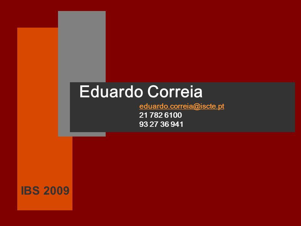 Eduardo Correia IBS 2009 eduardo.correia@iscte.pt 21 782 6100