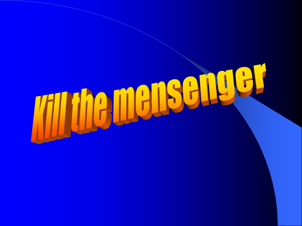 Kill the mensenger