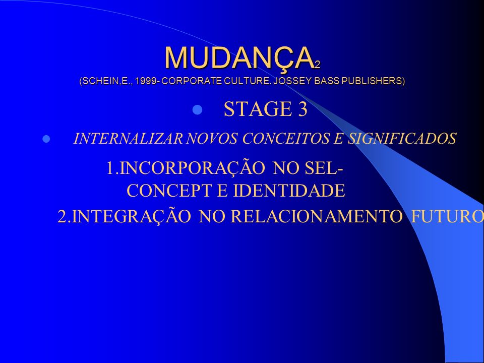 MUDANÇA2 (SCHEIN,E., 1999- CORPORATE CULTURE. JOSSEY BASS PUBLISHERS)