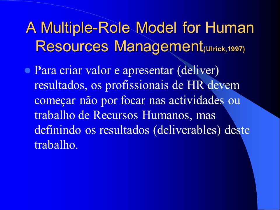 A Multiple-Role Model for Human Resources Management(Ulrick,1997)