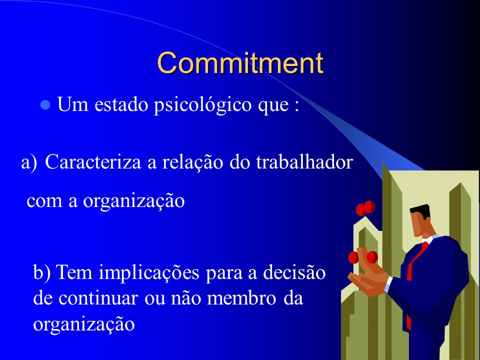 Commitment Um estado psicológico que :