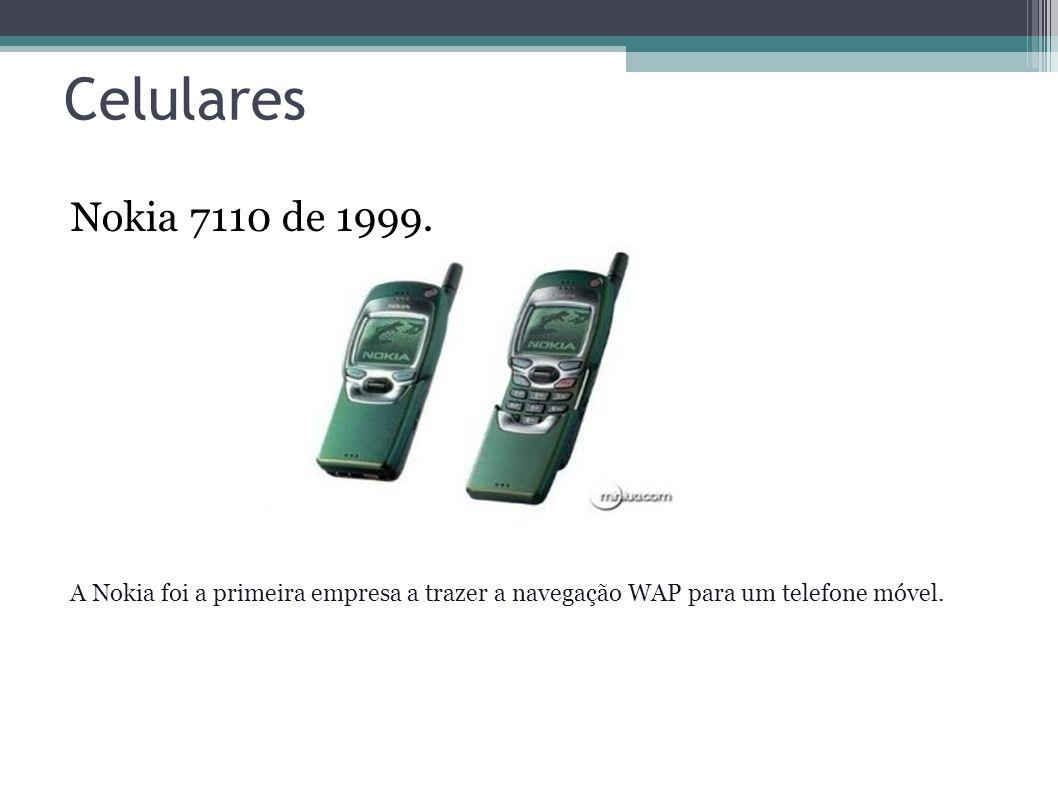 CelularesNokia 7110 de 1999. A Nokia foi a primeira empresa a trazer a navegação WAP para um telefone móvel.
