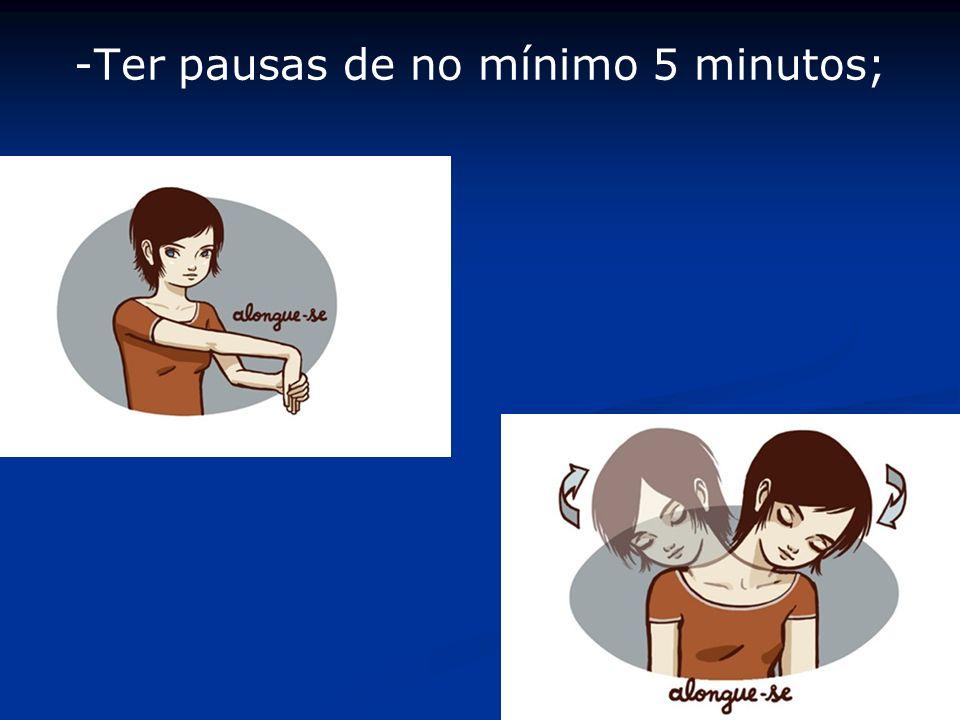 -Ter pausas de no mínimo 5 minutos;