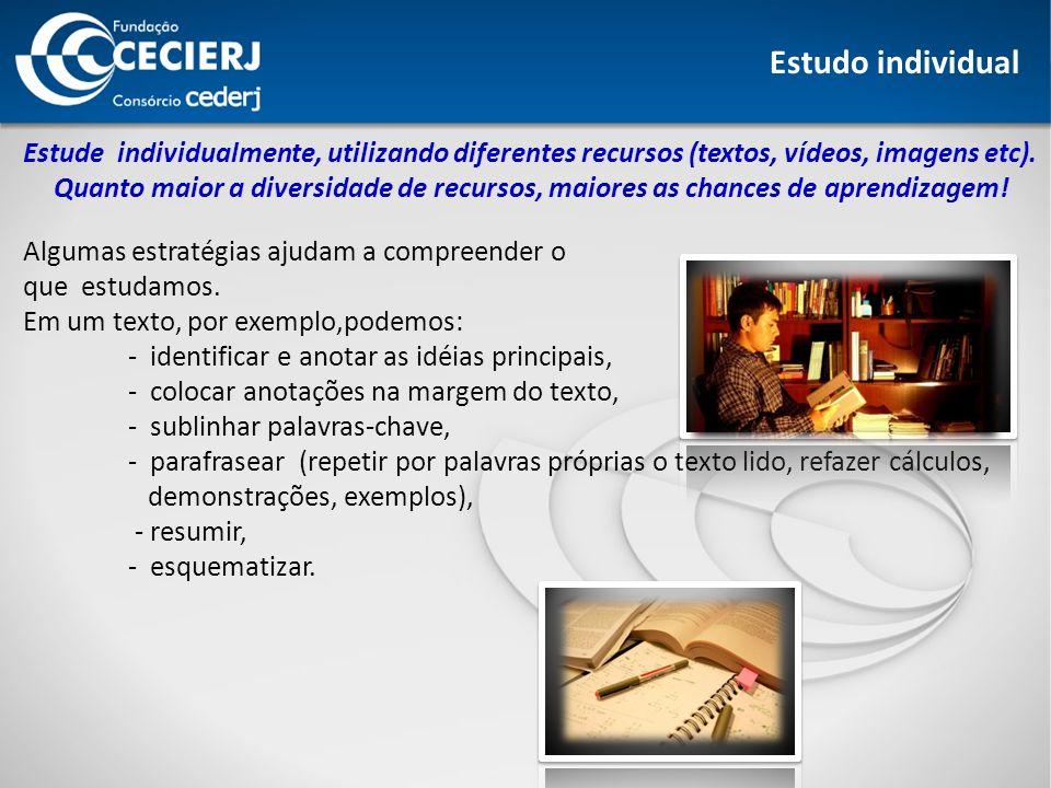 Estudo individual Estude individualmente, utilizando diferentes recursos (textos, vídeos, imagens etc).