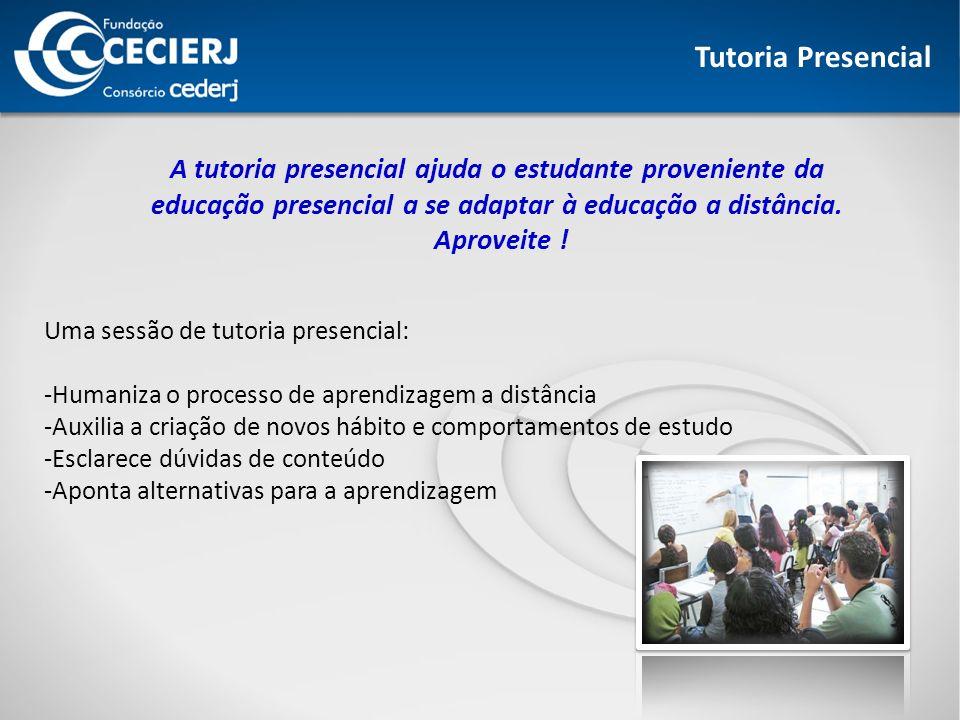 Tutoria Presencial A tutoria presencial ajuda o estudante proveniente da. educação presencial a se adaptar à educação a distância.