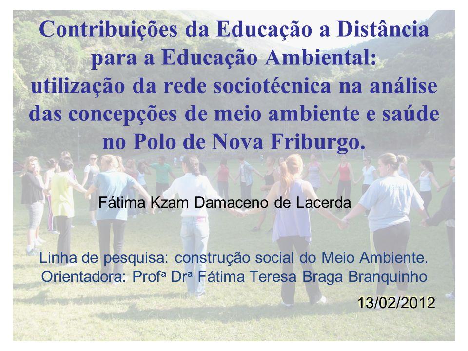 Contribuições da Educação a Distância para a Educação Ambiental: utilização da rede sociotécnica na análise das concepções de meio ambiente e saúde no Polo de Nova Friburgo.