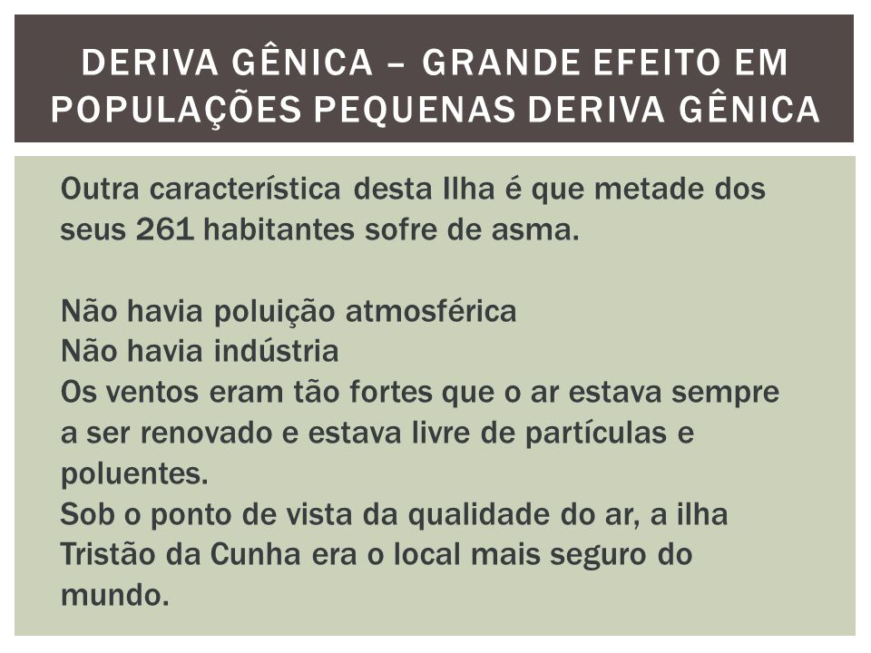 DERIVA GÊNICA – GRANDE EFEITO EM POPULAÇÕES PEQUENAS DERIVA GÊNICA