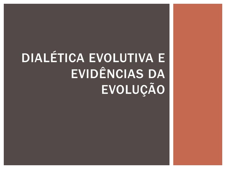 DIALÉTICA EVOLUTIVA E EVIDÊNCIAS DA EVOLUÇÃO