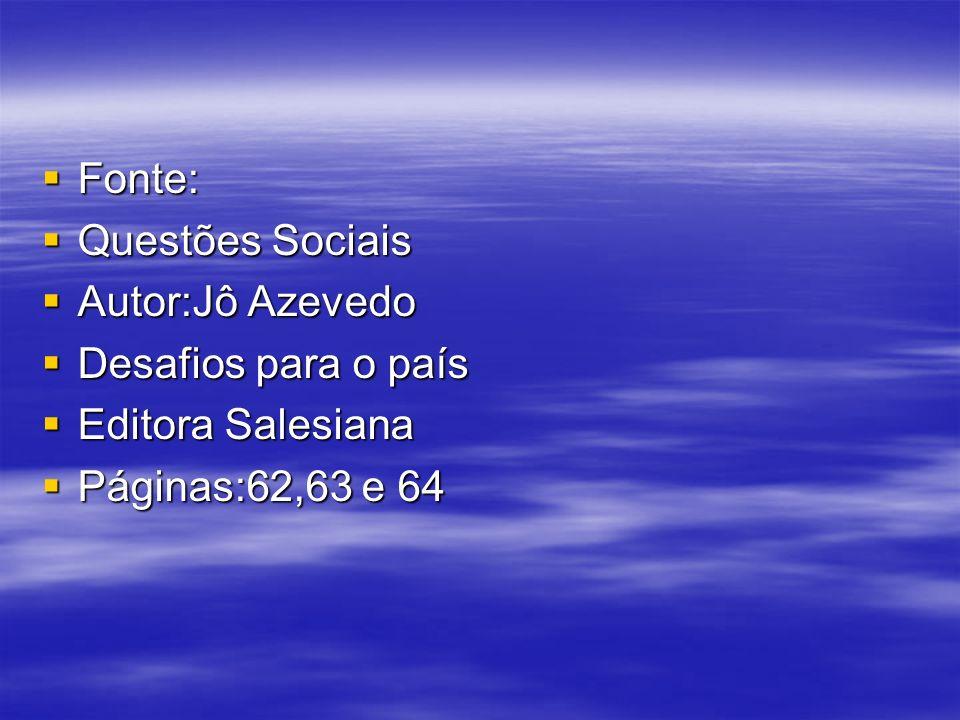 Fonte: Questões Sociais Autor:Jô Azevedo Desafios para o país Editora Salesiana Páginas:62,63 e 64