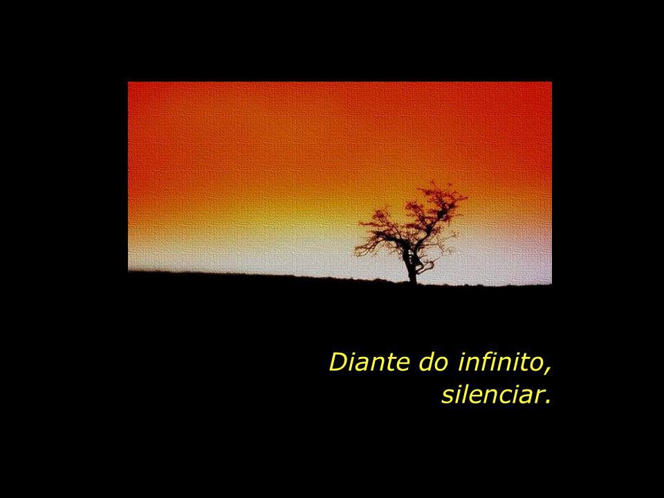 Diante do infinito, silenciar.