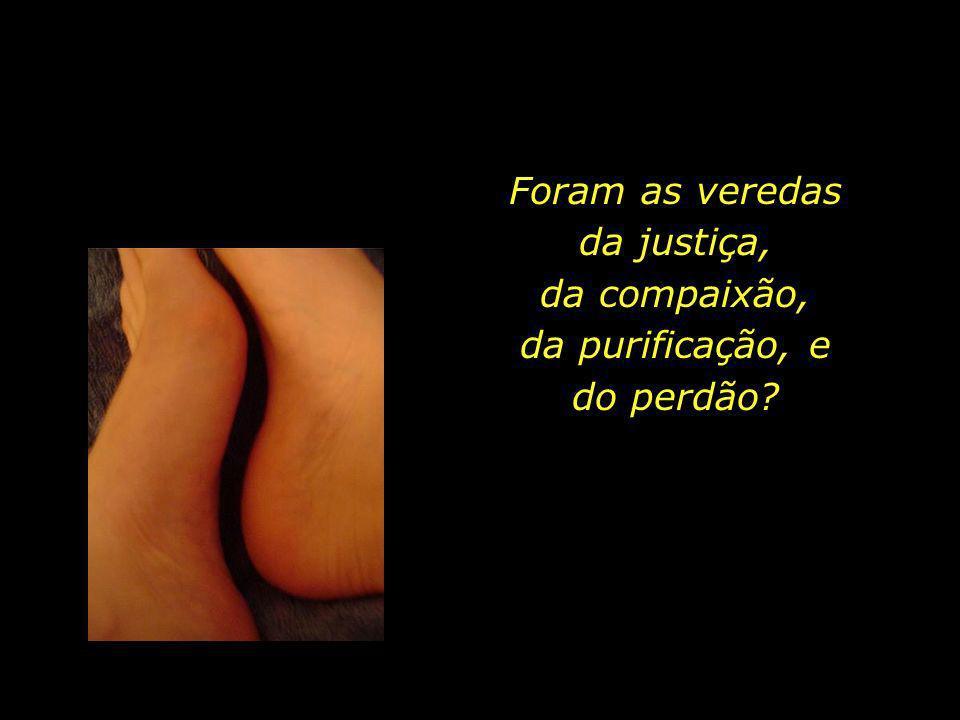 Foram as veredas da justiça, da compaixão, da purificação, e do perdão