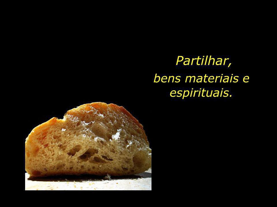 bens materiais e espirituais.