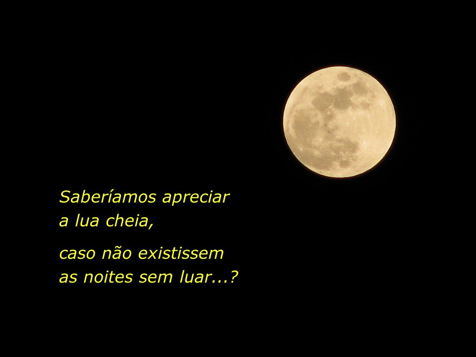 Saberíamos apreciar a lua cheia,