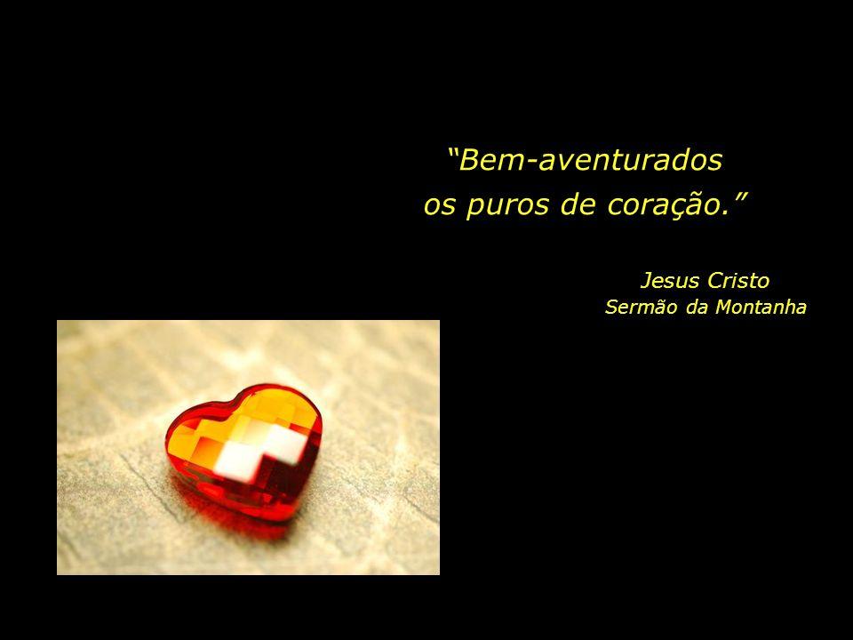 Bem-aventurados os puros de coração. Jesus Cristo Sermão da Montanha