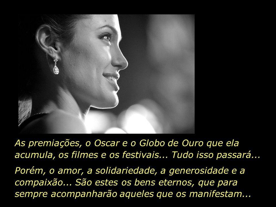 As premiações, o Oscar e o Globo de Ouro que ela acumula, os filmes e os festivais... Tudo isso passará...