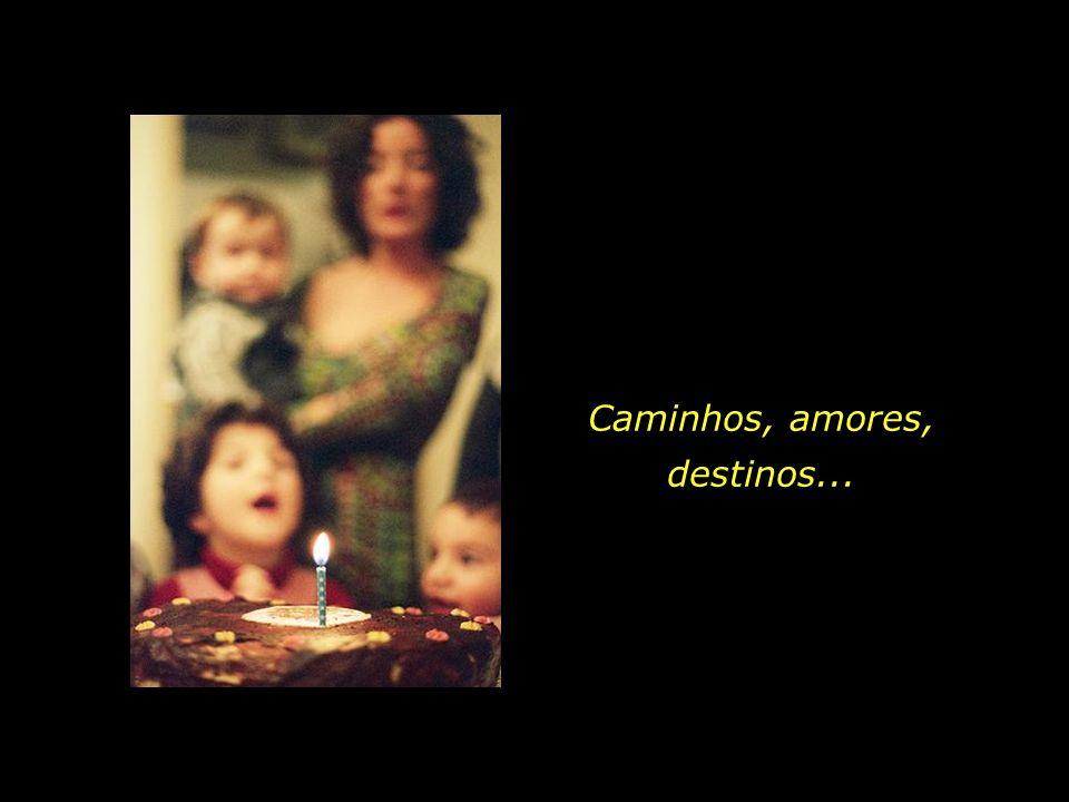 Caminhos, amores, destinos...