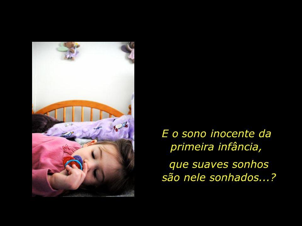 E o sono inocente da primeira infância,