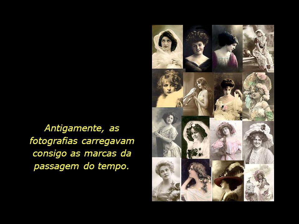 Antigamente, as fotografias carregavam consigo as marcas da passagem do tempo.