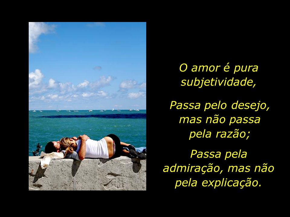 O amor é pura subjetividade,