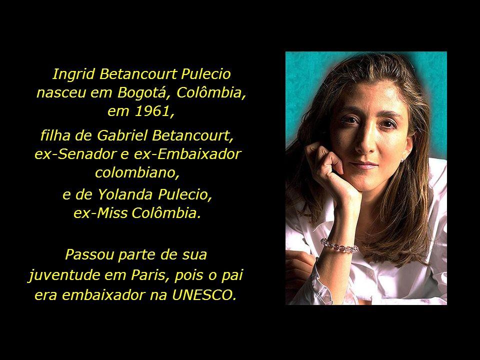 Ingrid Betancourt Pulecio nasceu em Bogotá, Colômbia, em 1961,