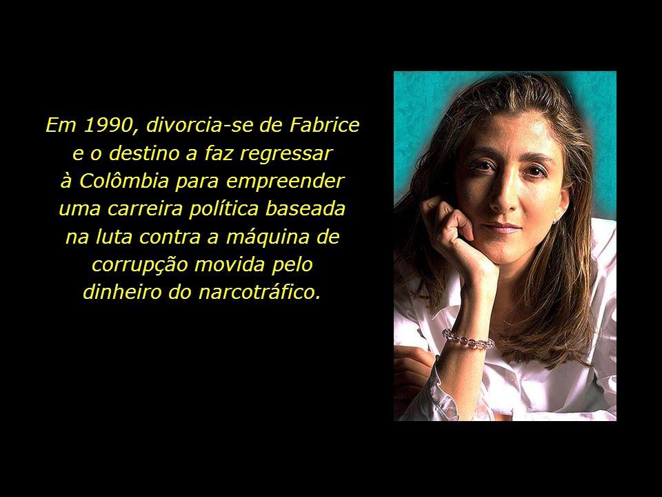 Em 1990, divorcia-se de Fabrice e o destino a faz regressar à Colômbia para empreender uma carreira política baseada na luta contra a máquina de corrupção movida pelo dinheiro do narcotráfico.