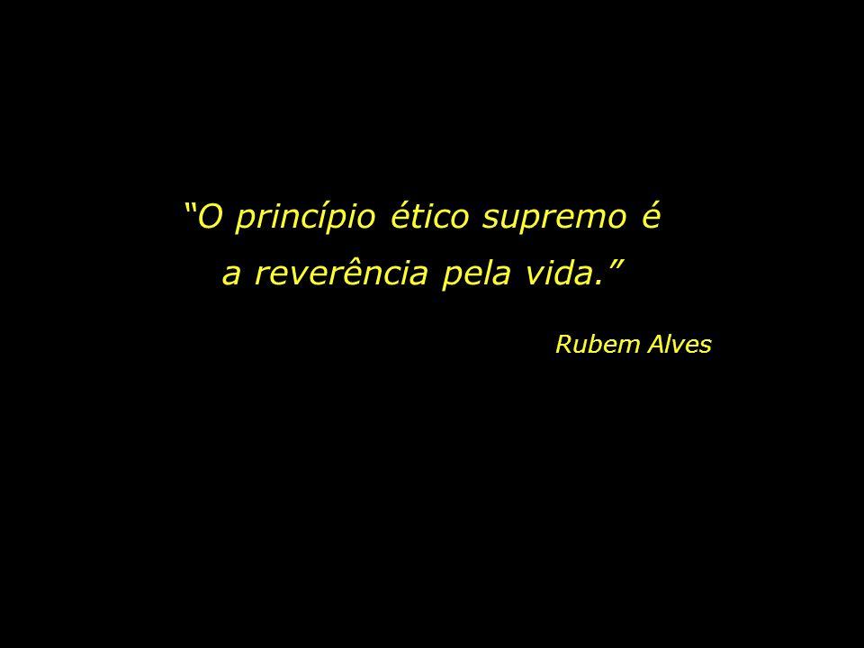 O princípio ético supremo é a reverência pela vida.