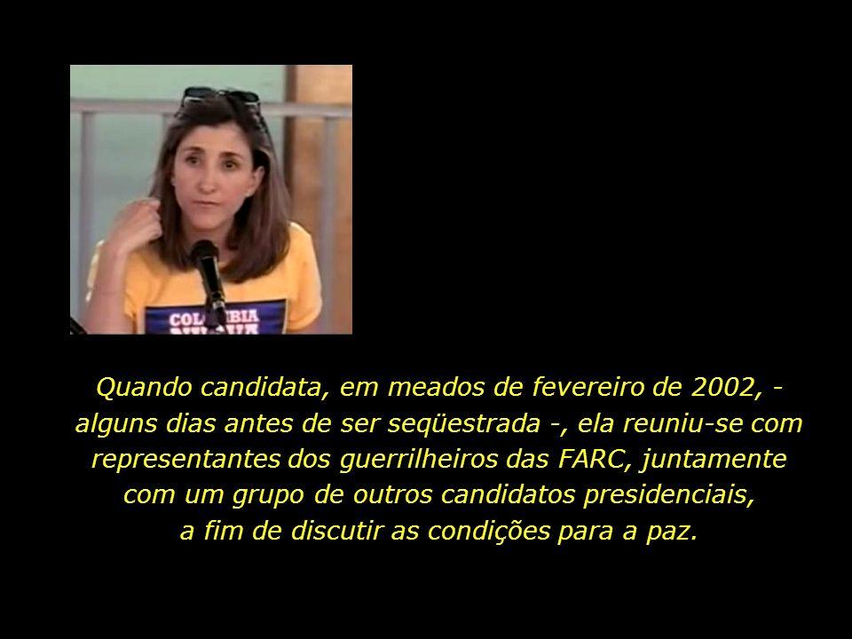 Quando candidata, em meados de fevereiro de 2002, - alguns dias antes de ser seqüestrada -, ela reuniu-se com representantes dos guerrilheiros das FARC, juntamente com um grupo de outros candidatos presidenciais, a fim de discutir as condições para a paz.