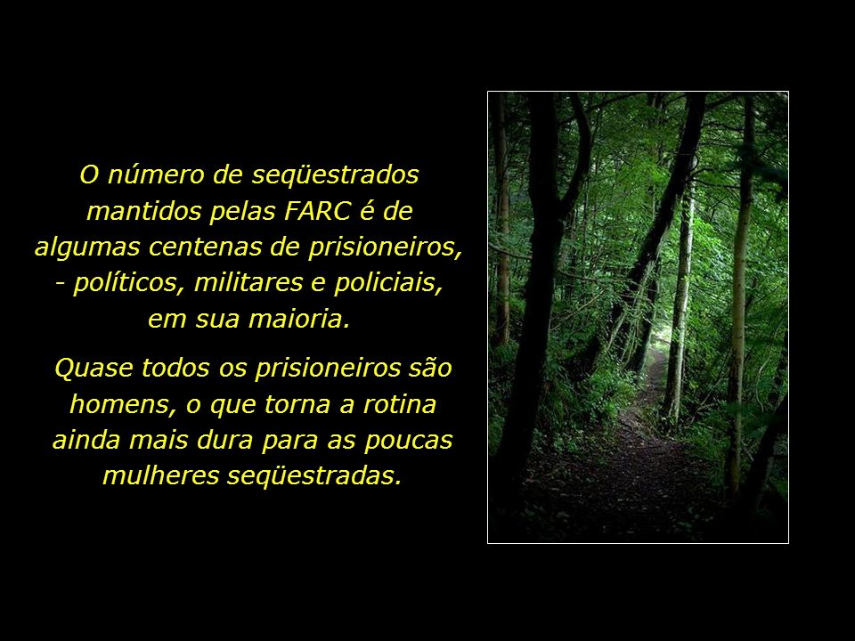 O número de seqüestrados mantidos pelas FARC é de algumas centenas de prisioneiros, - políticos, militares e policiais, em sua maioria.
