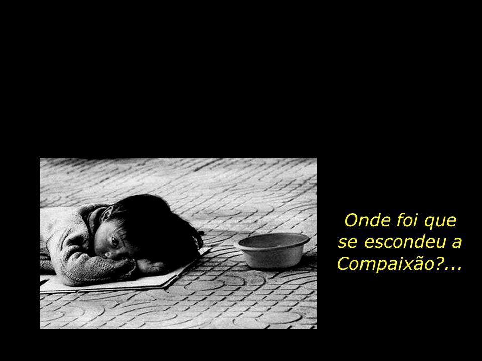 se escondeu a Compaixão ...